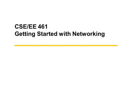 "CSE/EE 461 Getting Started with Networking. 2 Basic Concepts A PROCESS is an executing program somewhere. –Eg, ""./a.out"" A MESSAGE contains information."