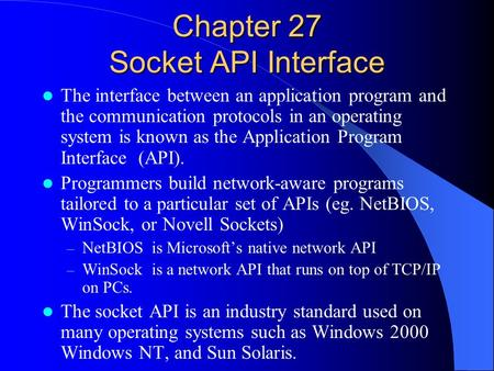 Chapter 27 Socket API Interface The interface between an application program and the communication protocols in an operating system is known as the Application.