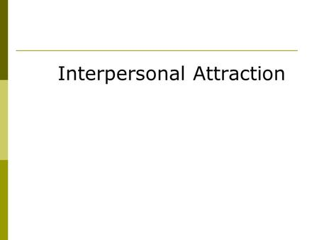 Interpersonal Attraction. Antecedents of Attraction  Propinquity effect The finding that the more we see and interact with people, the more likely they.