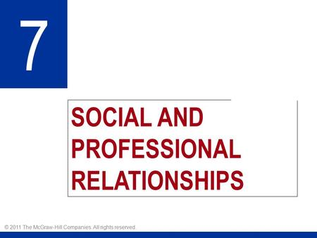 SOCIAL AND PROFESSIONAL RELATIONSHIPS 7 © 2011 The McGraw-Hill Companies. All rights reserved.