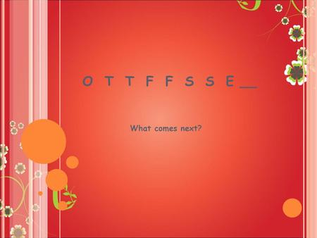 O T T F F S S E __ What comes next?. O T T F F S S E __ It's EASY if you know the PATTERN! (Just like Punnett Squares) NENE WOWO 1 2 3 4 5 6 7 8 HREEHREE.