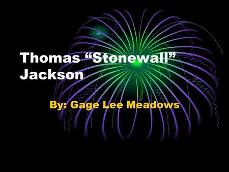 "Thomas ""Stonewall"" Jackson By: Gage Lee Meadows. Confederate General, Thomas ""Stonewall"" Jackson This is his picture of when he was in the Civil War."
