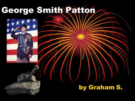 George Smith Patton by Graham S.. Birth George Smith Patton was born on November 11, 1885 in San Gabriel, California.
