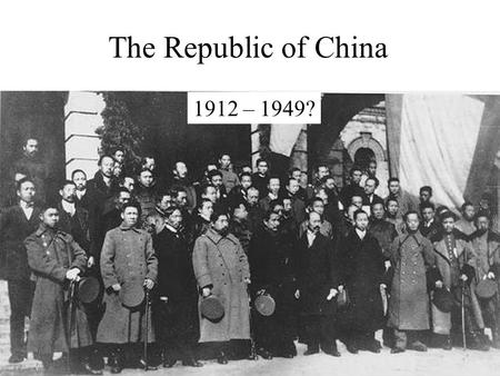 The Republic of China 1912 – 1949?.