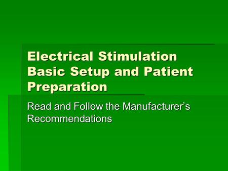 Electrical Stimulation Basic Setup and Patient Preparation Read and Follow the Manufacturer's Recommendations.
