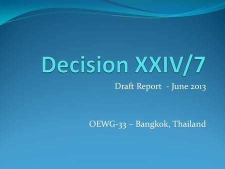 Draft Report - June 2013 OEWG-33 – Bangkok, Thailand.