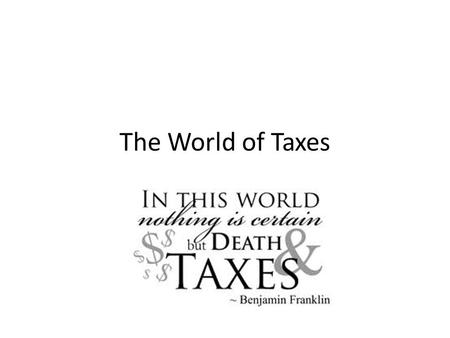 The World of Taxes. IRS and Taxes The Internal Revenue Service (IRS) collects taxes for the government to use on behalf of the people who are governed.