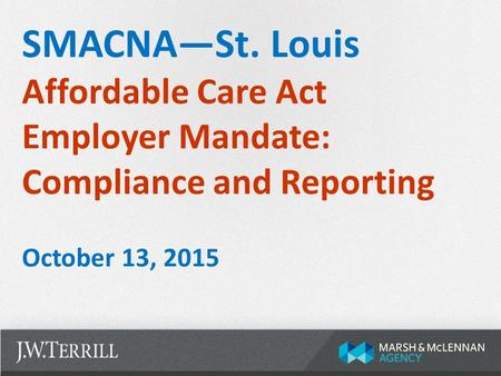SMACNA—St. Louis Affordable Care Act Employer Mandate: Compliance and Reporting October 13, 2015.