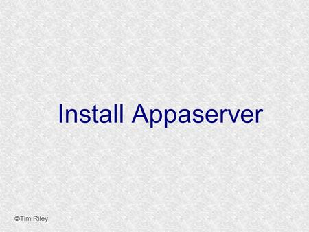 "Install Appaserver ©Tim Riley. Apache Group ©Tim Riley Add yourself to the apache group. Both the apache user and group are called ""www-data"". This step."