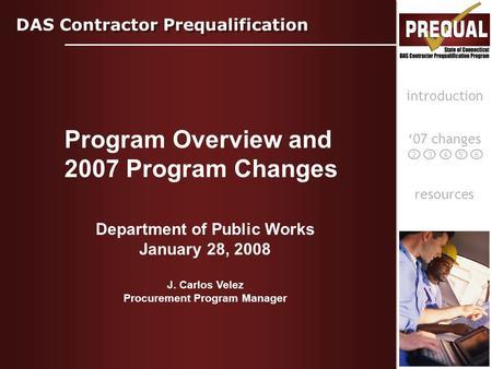 DAS Contractor Prequalification '07 changes Program Overview and 2007 Program Changes resources introduction 23 4 5 6 Department of Public Works January.