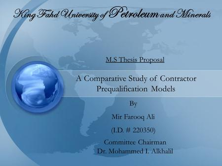 King Fahd University of Petroleum and Minerals M.S Thesis Proposal A Comparative Study of Contractor Prequalification Models By Mir Farooq Ali (I.D. #