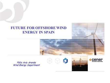 FUTURE FOR OFFSHORE WIND ENERGY IN SPAIN Wind Energy Department