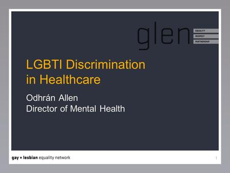 1 LGBTI Discrimination in Healthcare Odhrán Allen Director of Mental Health.