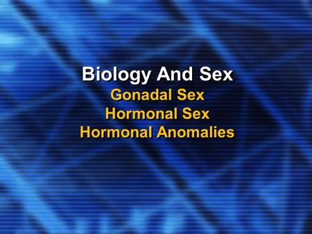 Biology And Sex Gonadal Sex Hormonal Sex Hormonal Anomalies.