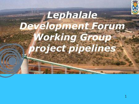 Copyright 2012 © LDF. All rights reserved. 1 Lephalale Development Forum Working Group project pipelines.