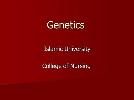 Genetics Islamic University College of Nursing. Introduction Our understanding of human genetics improved in the few past years. Our understanding of.