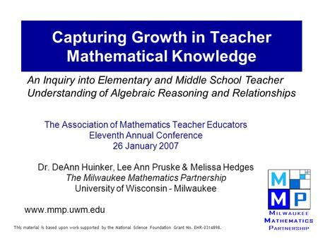 Capturing Growth in Teacher Mathematical Knowledge The Association of Mathematics Teacher Educators Eleventh Annual Conference 26 January 2007 Dr. DeAnn.