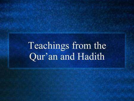 Teachings from the Qur'an and Hadith. The Qur'an is the holy book of Islam. Muslims believe the Qur'an is the book of God's guidance and direction for.