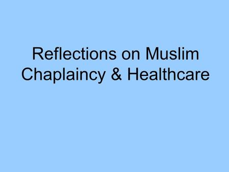 Reflections on Muslim Chaplaincy & Healthcare. About Me Student Support Officer in Religious Studies Dept. at Cardiff University An 'official' Muslim.