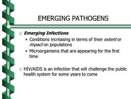EMERGING PATHOGENS b Emerging Infections Conditions increasing in terms of their extent or impact on populationsConditions increasing in terms of their.