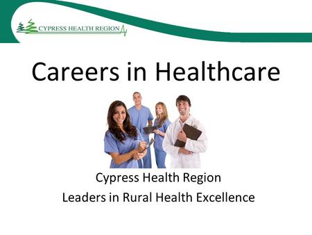Careers in Healthcare Cypress Health Region Leaders in Rural Health Excellence.
