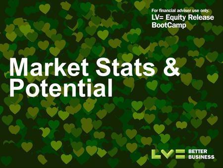 Market Stats & Potential. So why do people release equity? Source: LV=