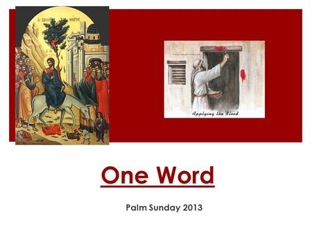 One Word Palm Sunday 2013. Great Lent 2013: Out of Captivity ① Superficial relationship with God ② Pizza Slice or Bicycle Hub ③ Selective hearing and.