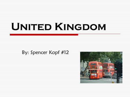 United Kingdom By: Spencer Kopf #12. Map and Flag The Union Jack contains three main symbols: the red cross of St. George on a white background for England,