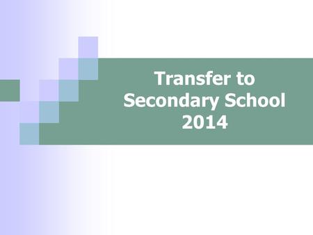 Transfer to Secondary School 2014. Choosing a school How do I know which school is right for my child? Who can help me make that decision?