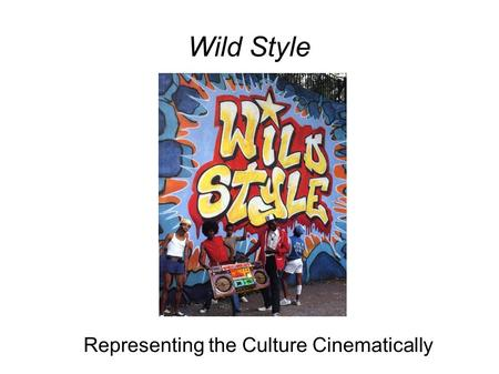 Wild Style Representing the Culture Cinematically.