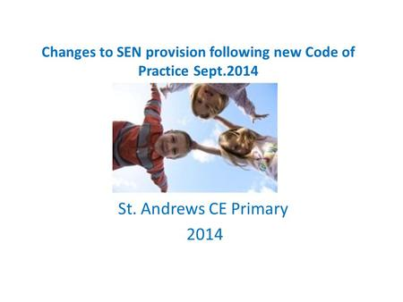 Changes to SEN provision following new Code of Practice Sept.2014 St. Andrews CE Primary 2014.