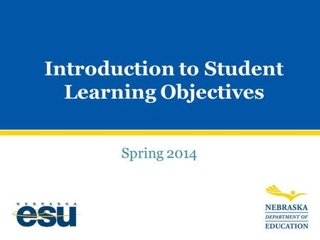 Introduction to Student Learning Objectives Spring 2014.