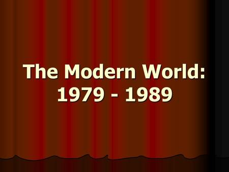The Modern World: 1979 - 1989. 1979 Shah flees Iran.