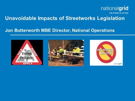 Unavoidable Impacts of Streetworks Legislation Jon Butterworth MBE Director, National Operations.