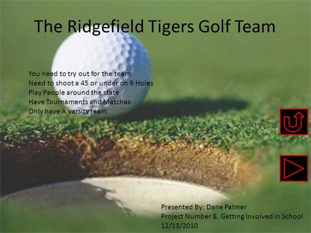 The Ridgefield Tigers Golf Team You need to try out for the team Need to shoot a 45 or under on 9 Holes Play People around the state Have Tournaments and.