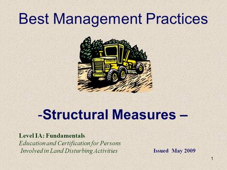 1 Best Management Practices -Structural Measures – Level IA: Fundamentals Education and Certification for Persons Involved in Land Disturbing Activities.