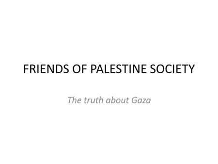 FRIENDS OF PALESTINE SOCIETY The truth about Gaza.