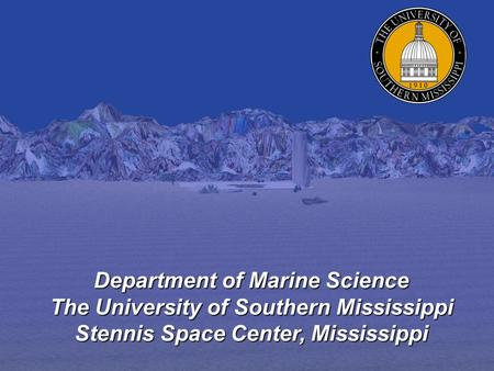 Department of Marine Science The University of Southern Mississippi Stennis Space Center, Mississippi.