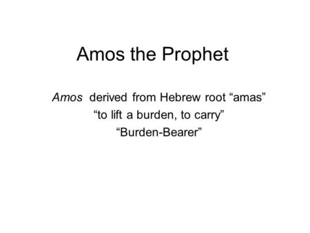 "Amos the Prophet Amos derived from Hebrew root ""amas"""