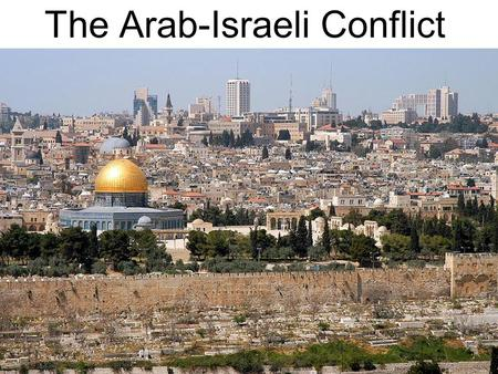 The Arab-Israeli Conflict. Where is Israel? What is the background of the conflict? Jews scattered by Romans all around Empire, eventually the world.