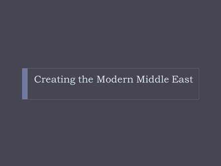 Creating the Modern Middle East. Uniting Peoples:  -Arabs took over the region in the mid 600s.  1. governed for over 150 years  -The Turks led by.