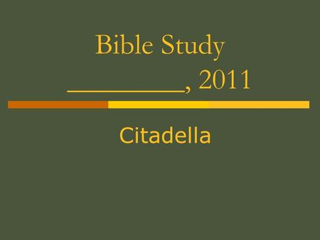 Bible Study ________, 2011 Citadella. Study of the Last Things (Eschatology)