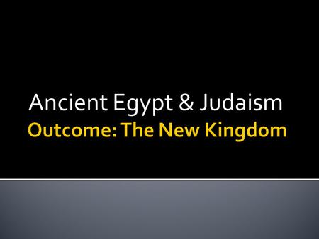 Ancient Egypt & Judaism. 1. Setting the Stage: The Middle Kingdom a. The Old Kingdom fell apart due to weak leadership b. The Middle Kingdom would not.