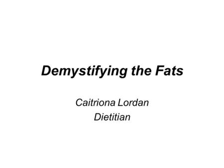 Demystifying the Fats Caitriona Lordan Dietitian.