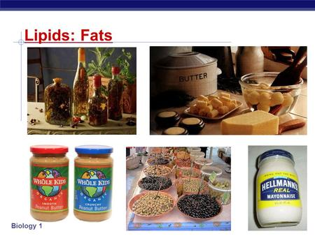 Biology 1 Lipids: Fats Biology 1 Lipids Concentrated energy molecules.