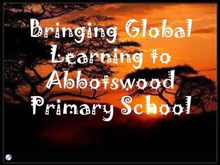 Bringing Global Learning to Abbotswood Primary School.