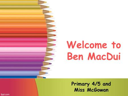 Welcome to Ben MacDui Primary 4/5 and Miss McGowan.