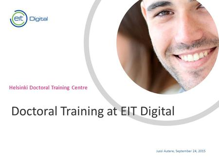 Text Helsinki Doctoral Training Centre Jussi Autere, September 24, 2015 Doctoral Training at EIT Digital.