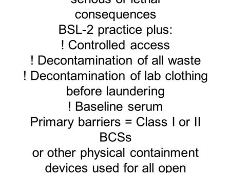 52 Table 1. Summary of Recommended Biosafety Levels for Infectious Agents. Biosafety Level Agents Practices Safety Equipment (Primary Barriers) Facilities.