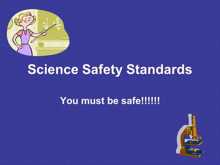 Science Safety Standards You must be safe!!!!!!. How can we ensure safety? 1. Read and study the science activity or lab investigation before starting.